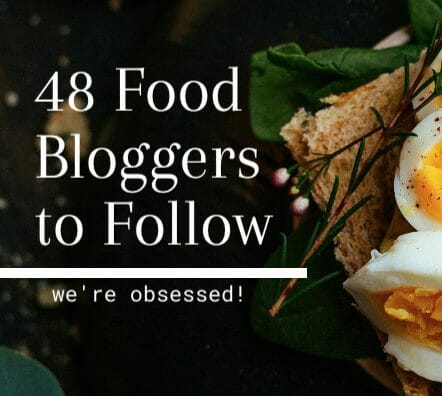 48 Food Bloggers to Follow (We're Obsessed)