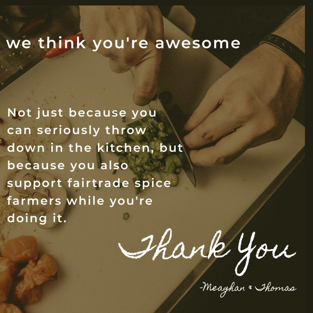 thank you for choosing fairtrade organic spices