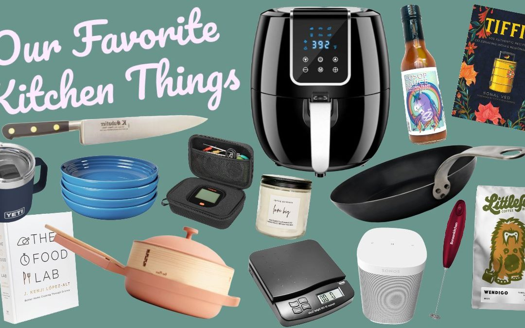 Our  Favorite Kitchen Things for People Who Love to Eat & Cook