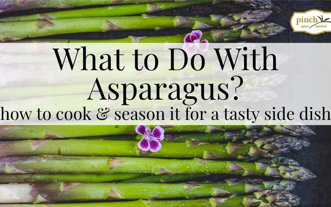 What to Do with Asparagus: The Best Ways to Cook & Season It